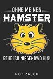 Ohne Meinen Hamster Gehe Ich Nirgendwo Hin!: Din A5 Heft (Liniert) Mit Linien Für...