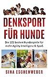 DENKSPORT FÜR HUNDE: Die 101 besten Hundespiele für mehr Agility Intelligenz &...
