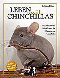 Leben mit Chinchillas: Der ausführliche Leitfaden für die Haltung von Chinchillas...