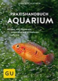 Praxishandbuch Aquarium: Mit über 400 Fischarten, Amphibien und Wirbellosen im...