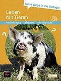Neue Wege in die Biologie: Leben mit Tieren: Verantwortung – Tierhaltung –...