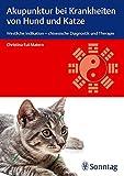 Akupunktur bei Krankheiten von Hund und Katze: Westliche Indikation - chinesische...