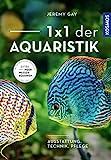 1 x 1 der Aquaristik: Ausstattung, Technik, Pflege