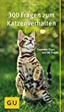 300 Fragen zum Katzenverhalten: Experten-Tipps aus der Praxis (GU Der große Kompass)