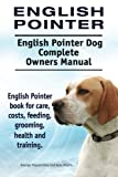 English Pointer. English Pointer Dog Complete Owners Manual. English Pointer book for...