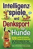 Intelligenzspiele und Denksport für Hunde: 120 spaßige und fordernde Übungen für...