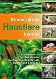 Kinder lernen Haustiere kennen: Ein Arbeitsbuch mit Steckbriefen, Sachgeschichten,...