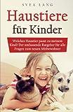 Haustiere für Kinder: Welches Haustier passt zu meinem Kind? Der umfassende Ratgeber...